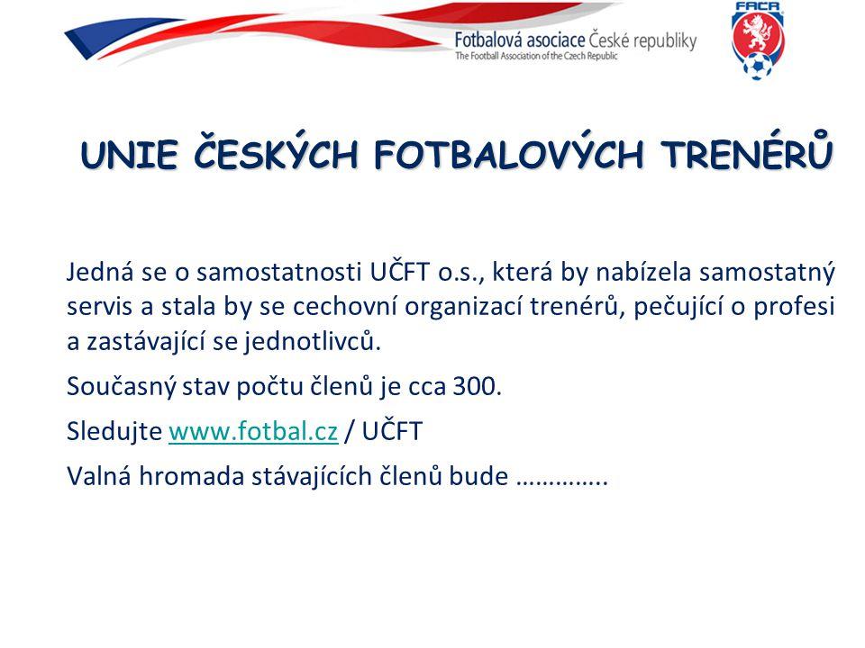 UNIE ČESKÝCH FOTBALOVÝCH TRENÉRŮ Jedná se o samostatnosti UČFT o.s., která by nabízela samostatný servis a stala by se cechovní organizací trenérů, pe