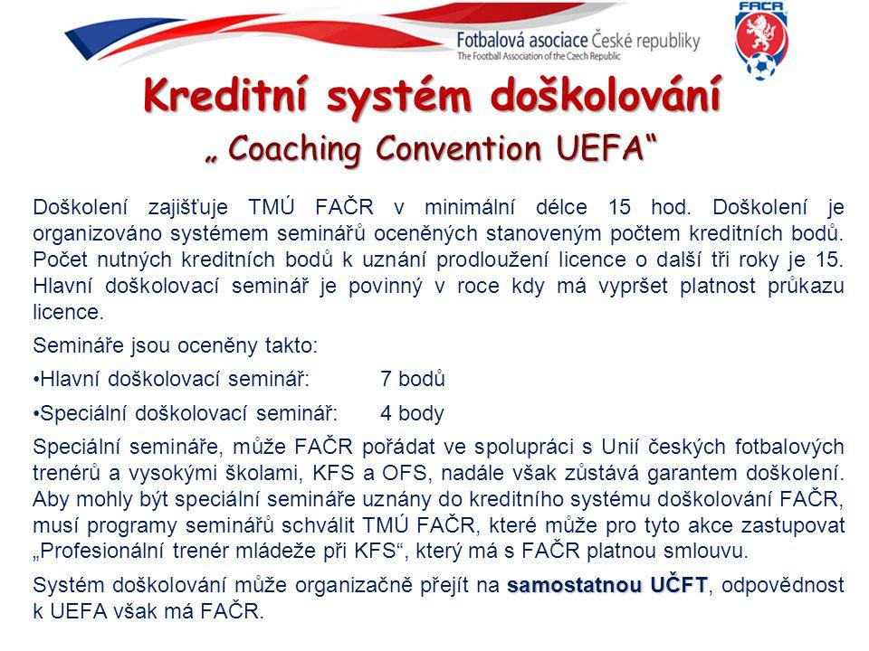 """Kreditní systém doškolování """" Coaching Convention UEFA"""" Doškolení zajišťuje TMÚ FAČR v minimální délce 15 hod. Doškolení je organizováno systémem semi"""