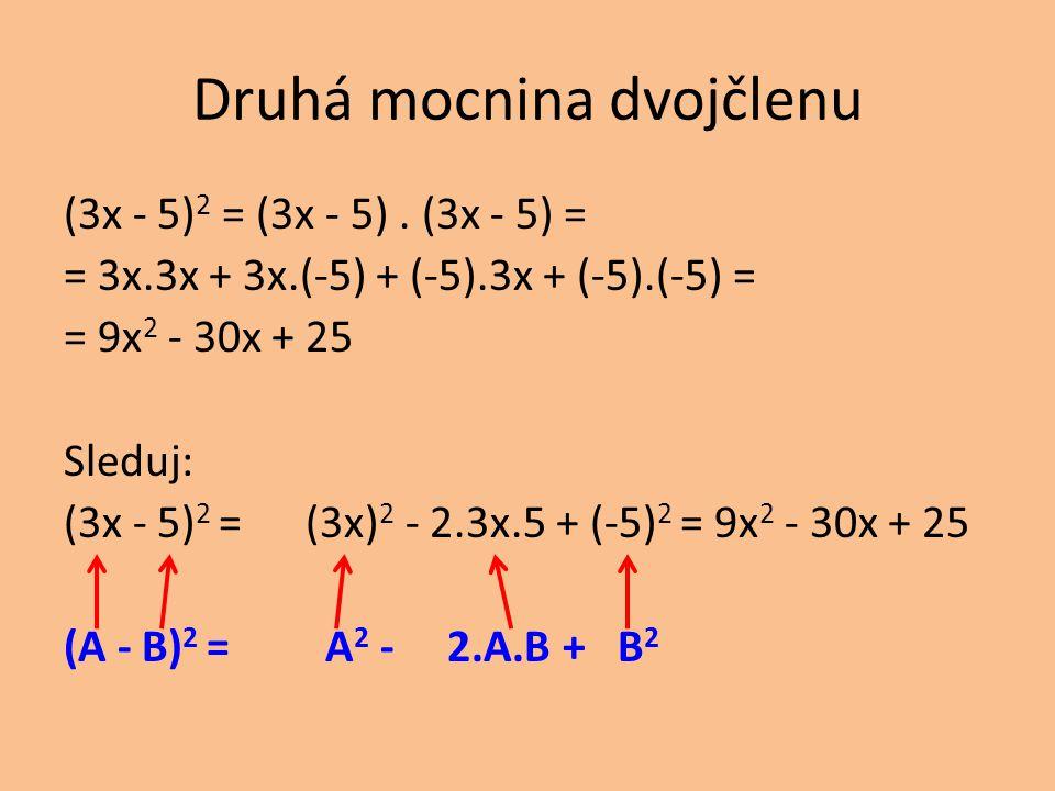 Druhá mocnina dvojčlenu (3x - 5) 2 = (3x - 5). (3x - 5) = = 3x.3x + 3x.(-5) + (-5).3x + (-5).(-5) = = 9x 2 - 30x + 25 Sleduj: (3x - 5) 2 = (3x) 2 - 2.