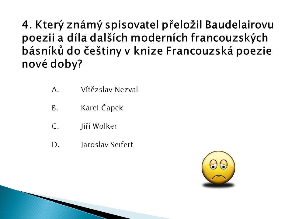 4. Který známý spisovatel přeložil Baudelairovu poezii a díla dalších moderních francouzských básníků do češtiny v knize Francouzská poezie nové doby?