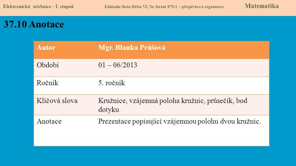 AutorMgr. Blanka Průšová Období01 – 06/2013 Ročník5. ročník Klíčová slovaKružnice, vzájemná poloha kružnic, průsečík, bod dotyku AnotacePrezentace pop