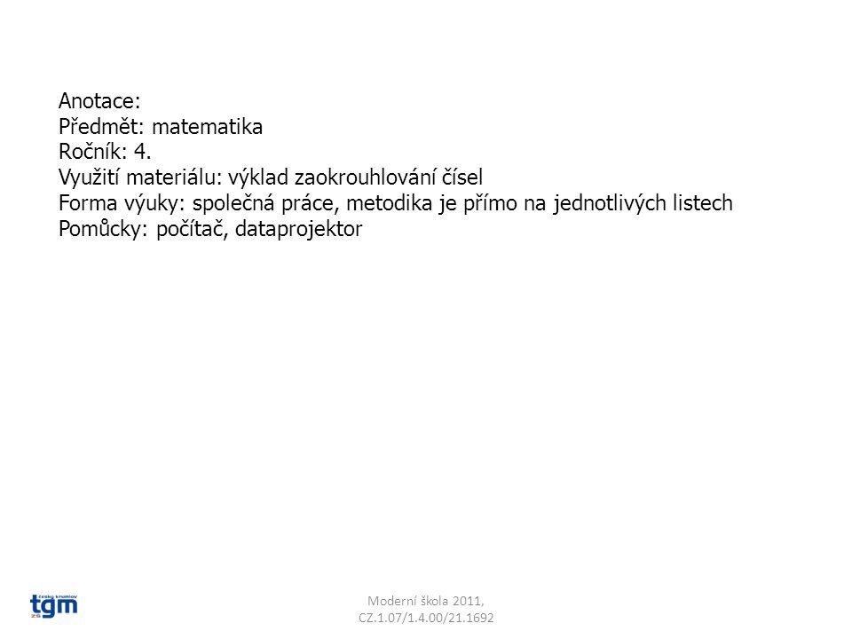 Anotace: Předmět: matematika Ročník: 4. Využití materiálu: výklad zaokrouhlování čísel Forma výuky: společná práce, metodika je přímo na jednotlivých