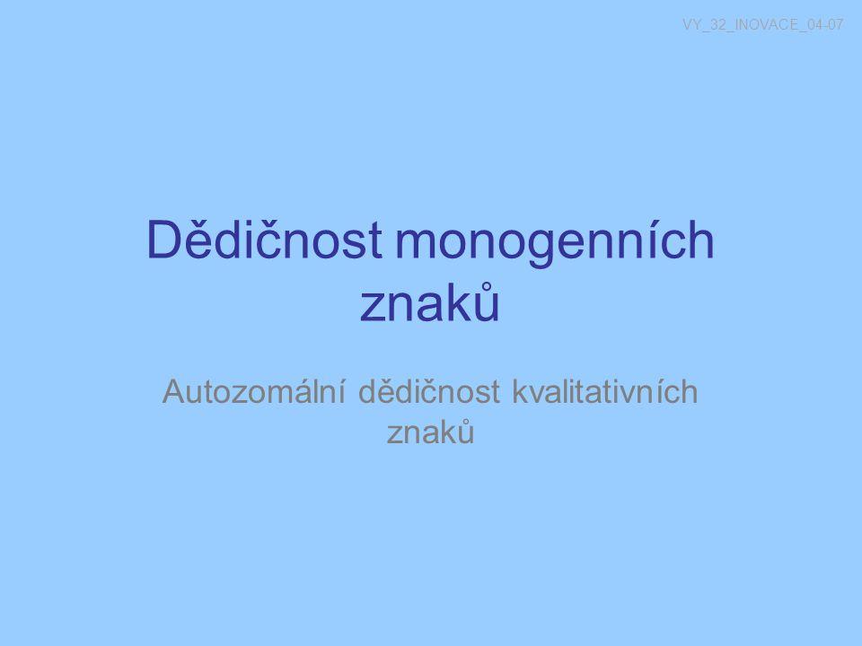 Dědičnost monogenních znaků Autozomální dědičnost kvalitativních znaků VY_32_INOVACE_04-07