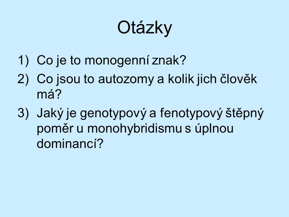 Otázky 1)Co je to monogenní znak.2)Co jsou to autozomy a kolik jich člověk má.