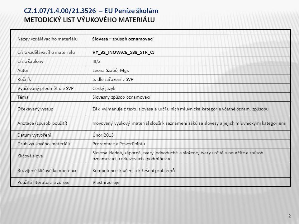 Název vzdělávacího materiálu Slovesa – způsob oznamovací Číslo vzdělávacího materiáluVY_32_INOVACE_588_5TR_CJ Číslo šablonyIII/2 AutorLeona Szabó, Mgr