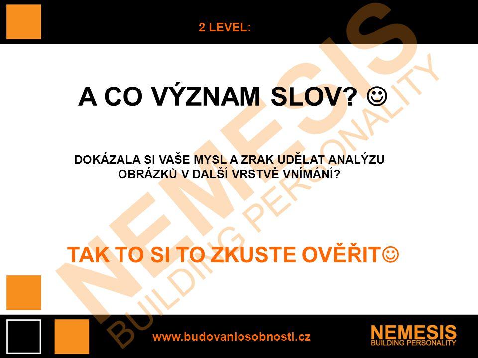 www.budovaniosobnosti.cz 2 LEVEL: A CO VÝZNAM SLOV.