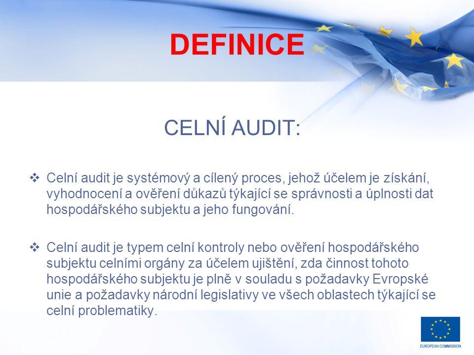 DEFINICE CELNÍ AUDIT:  Celní audit je systémový a cílený proces, jehož účelem je získání, vyhodnocení a ověření důkazů týkající se správnosti a úplnosti dat hospodářského subjektu a jeho fungování.