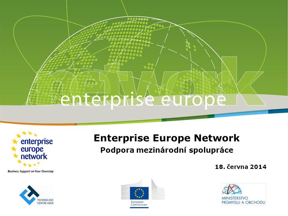 Enterprise Europe Network Podpora mezinárodní spolupráce 18. června 2014