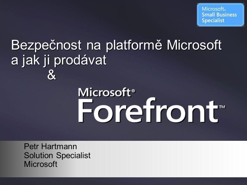Bezpečnost na platformě Microsoft a jak ji prodávat & Petr Hartmann Solution Specialist Microsoft