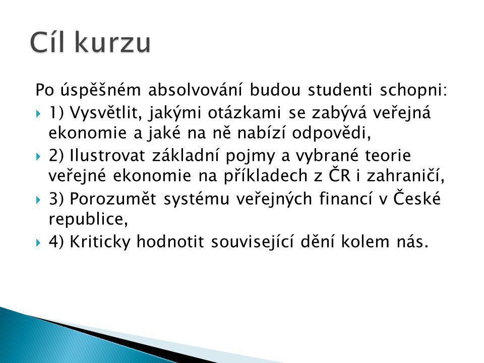 Po úspěšném absolvování budou studenti schopni:  1) Vysvětlit, jakými otázkami se zabývá veřejná ekonomie a jaké na ně nabízí odpovědi,  2) Ilustrovat základní pojmy a vybrané teorie veřejné ekonomie na příkladech z ČR i zahraničí,  3) Porozumět systému veřejných financí v České republice,  4) Kriticky hodnotit související dění kolem nás.