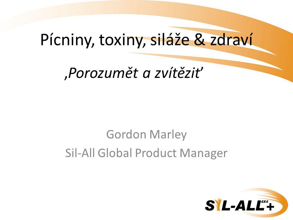 Pícniny, toxiny, siláže & zdraví Gordon Marley Sil-All Global Product Manager,Porozumět a zvítězit'