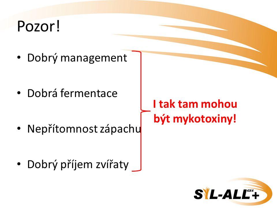 Pozor! Dobrý management Dobrá fermentace Nepřítomnost zápachu Dobrý příjem zvířaty I tak tam mohou být mykotoxiny!