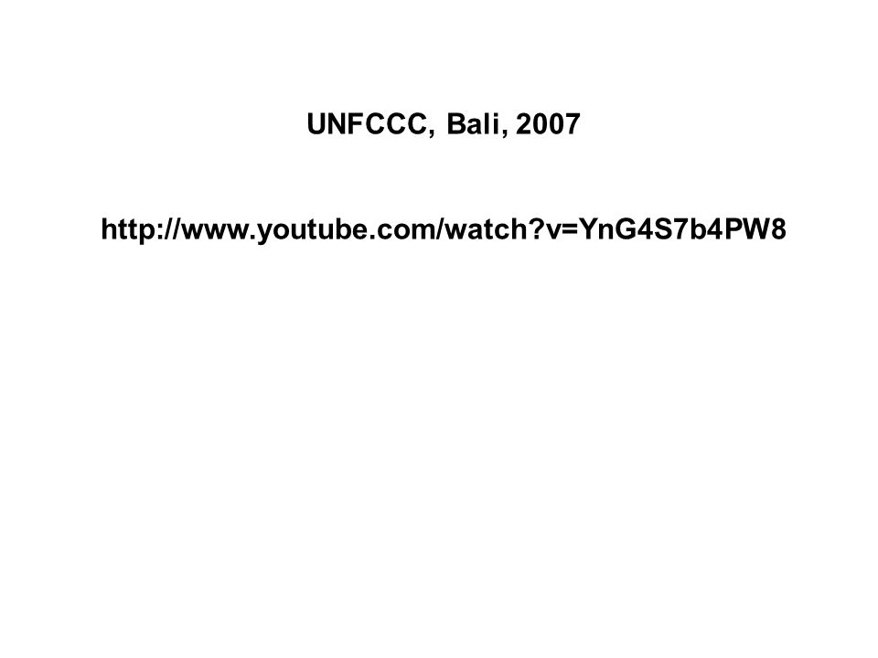UNFCCC, Bali, 2007 http://www.youtube.com/watch v=YnG4S7b4PW8