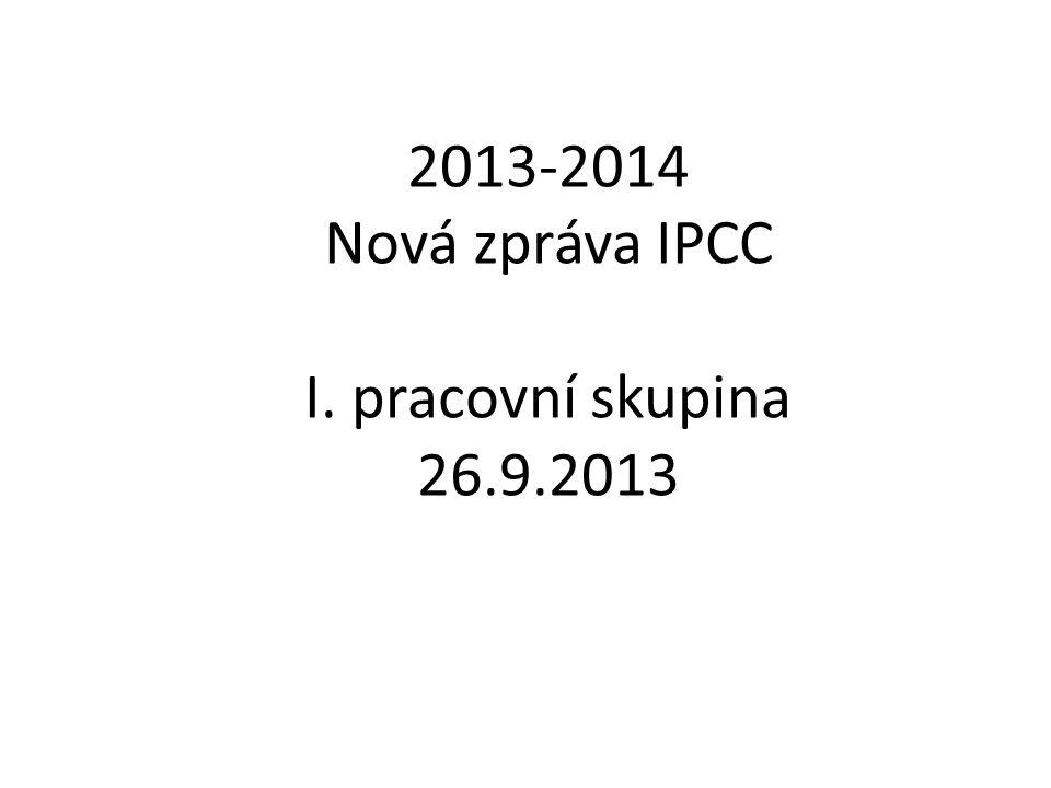 2013-2014 Nová zpráva IPCC I. pracovní skupina 26.9.2013