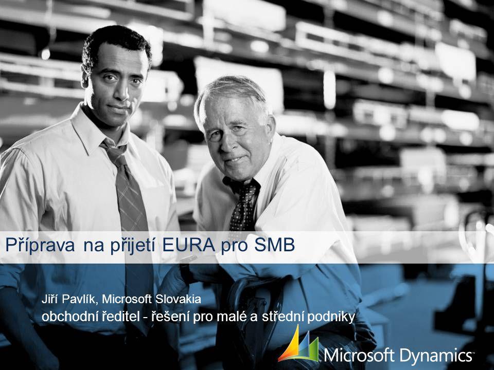 Příprava na přijetí EURA pro SMB Jiří Pavlík, Microsoft Slovakia obchodní ředitel - řešení pro malé a střední podniky