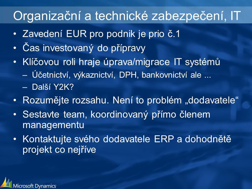 Organizační a technické zabezpečení, IT Zavedení EUR pro podnik je prio č.1 Čas investovaný do přípravy Klíčovou roli hraje úprava/migrace IT systémů –Účetnictví, výkaznictví, DPH, bankovnictví ale...