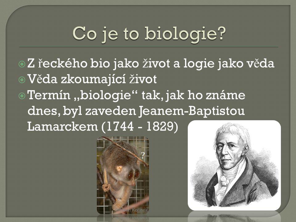 """ Z ř eckého bio jako ž ivot a logie jako v ě da  V ě da zkoumající ž ivot  Termín """"biologie tak, jak ho známe dnes, byl zaveden Jeanem-Baptistou Lamarckem (1744 - 1829)"""