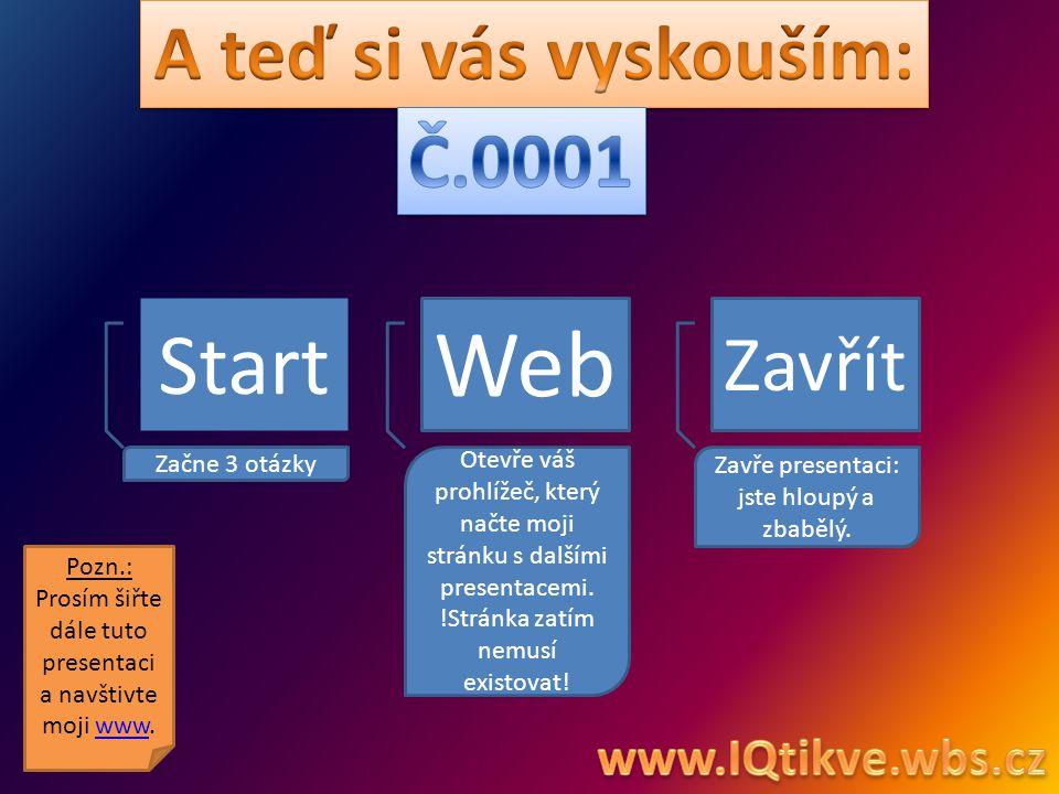 Start Web Zavřít Začne 3 otázky Otevře váš prohlížeč, který načte moji stránku s dalšími presentacemi.