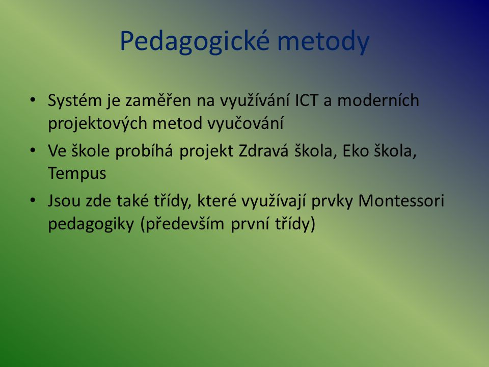 Pedagogické metody Systém je zaměřen na využívání ICT a moderních projektových metod vyučování Ve škole probíhá projekt Zdravá škola, Eko škola, Tempu