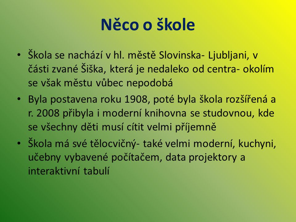 Něco o škole Škola se nachází v hl. městě Slovinska- Ljubljani, v části zvané Šiška, která je nedaleko od centra- okolím se však městu vůbec nepodobá