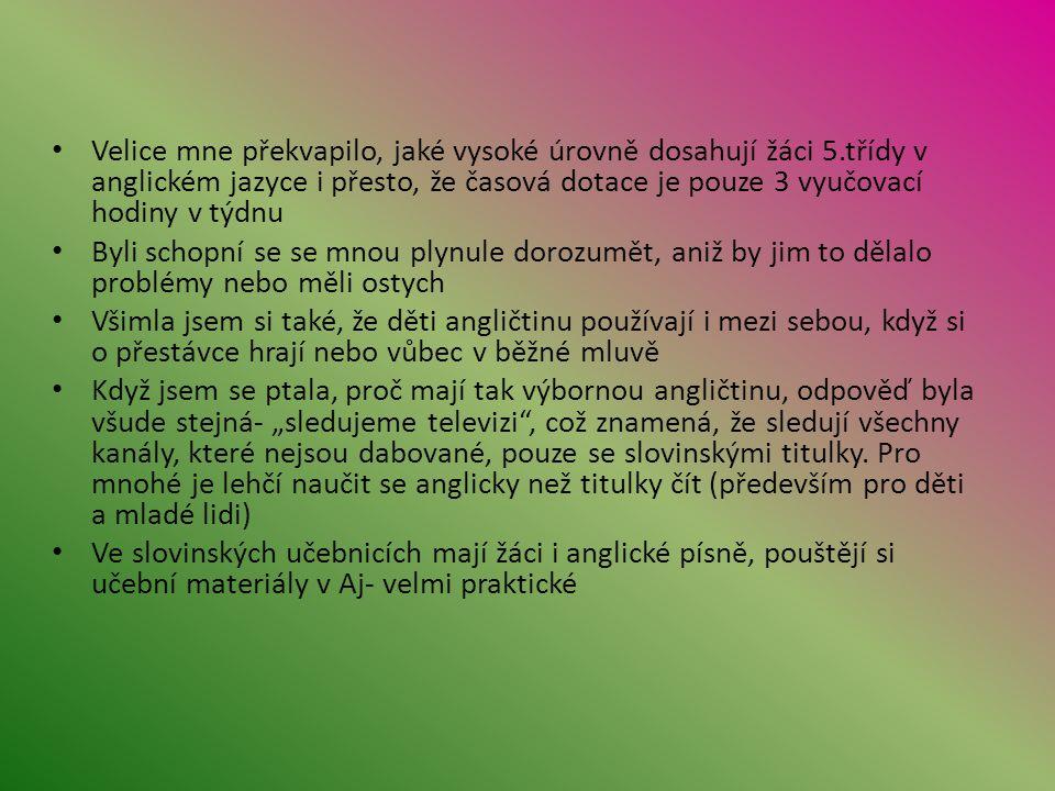 Školní režim Příliš se neliší od českého systému Začátek vyučování 8.30, 5.min.