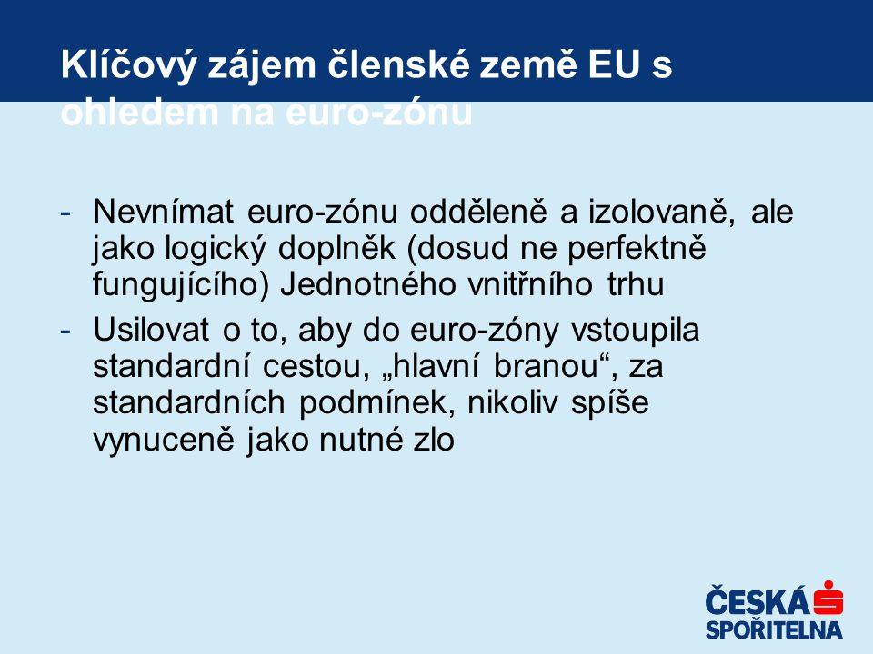 """Klíčový zájem členské země EU s ohledem na euro-zónu -Nevnímat euro-zónu odděleně a izolovaně, ale jako logický doplněk (dosud ne perfektně fungujícího) Jednotného vnitřního trhu -Usilovat o to, aby do euro-zóny vstoupila standardní cestou, """"hlavní branou , za standardních podmínek, nikoliv spíše vynuceně jako nutné zlo"""