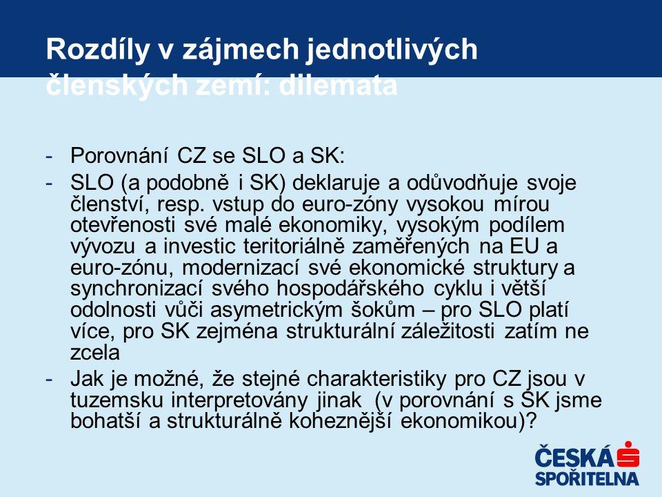 Rozdíly v zájmech jednotlivých členských zemí: dilemata -Porovnání CZ se SLO a SK: -SLO (a podobně i SK) deklaruje a odůvodňuje svoje členství, resp.