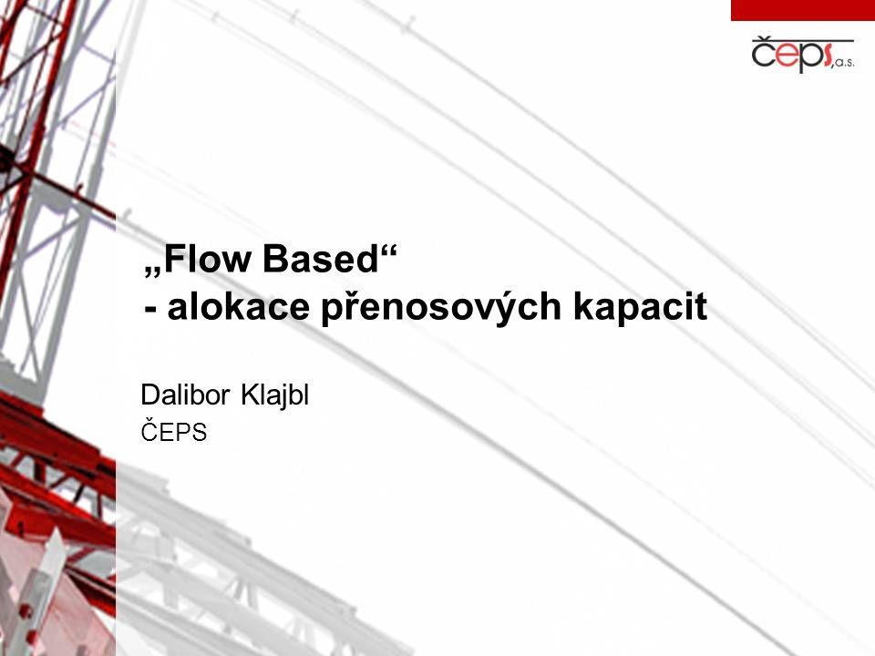 """""""Flow Based"""" - alokace přenosových kapacit Dalibor Klajbl ČEPS"""