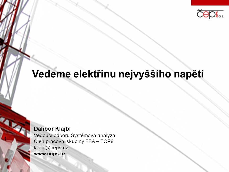 Vedeme elektřinu nejvyššího napětí Dalibor Klajbl Vedoucí odboru Systémová analýza Člen pracovní skupiny FBA – TOP8 klajbl@ceps.cz www.ceps.cz