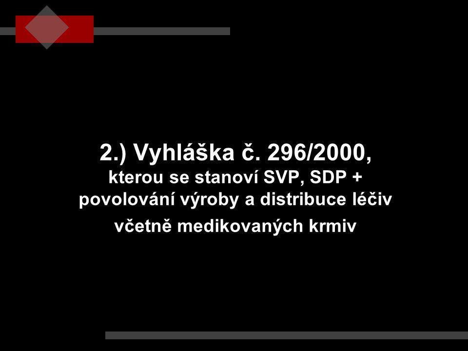 2.) Vyhláška č. 296/2000, kterou se stanoví SVP, SDP + povolování výroby a distribuce léčiv včetně medikovaných krmiv