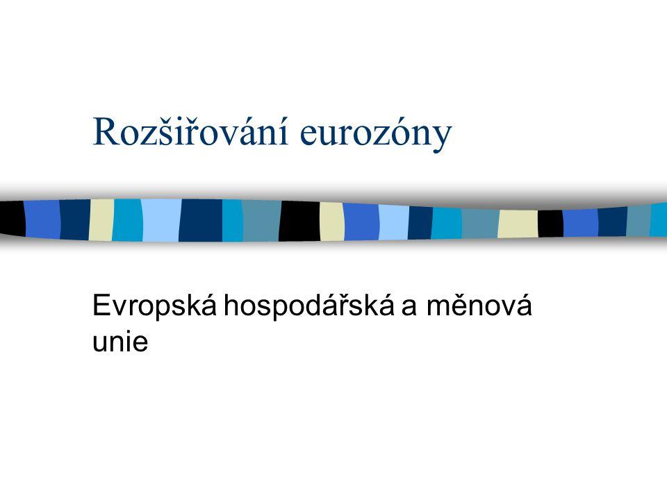 Rozšiřování eurozóny Evropská hospodářská a měnová unie