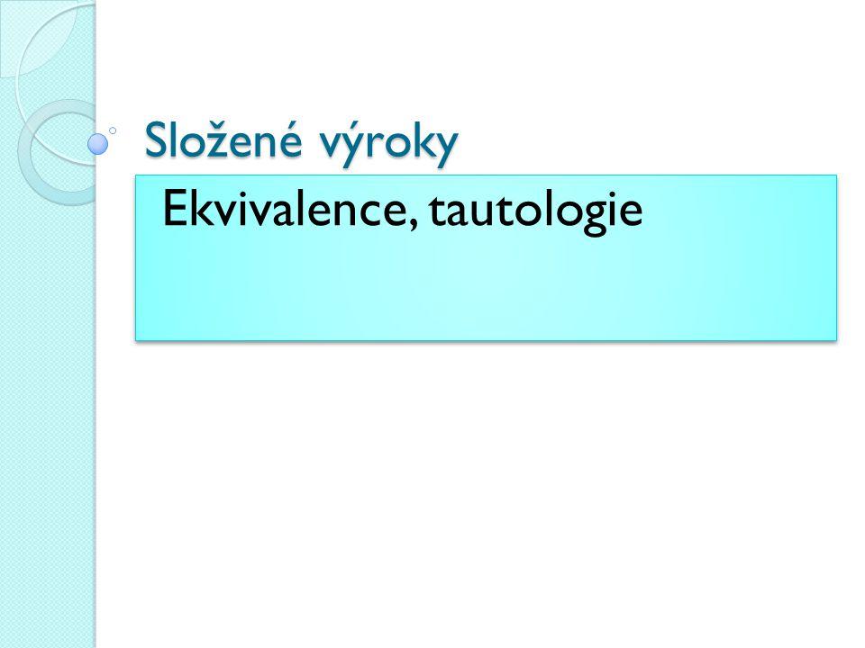 Složené výroky Ekvivalence, tautologie