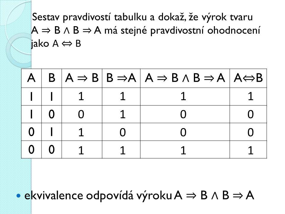ekvivalence odpovídá výroku A ⇒ B ∧ B ⇒ A Sestav pravdivostí tabulku a dokaž, že výrok tvaru A ⇒ B ∧ B ⇒ A má stejné pravdivostní ohodnocení jako A ⇔