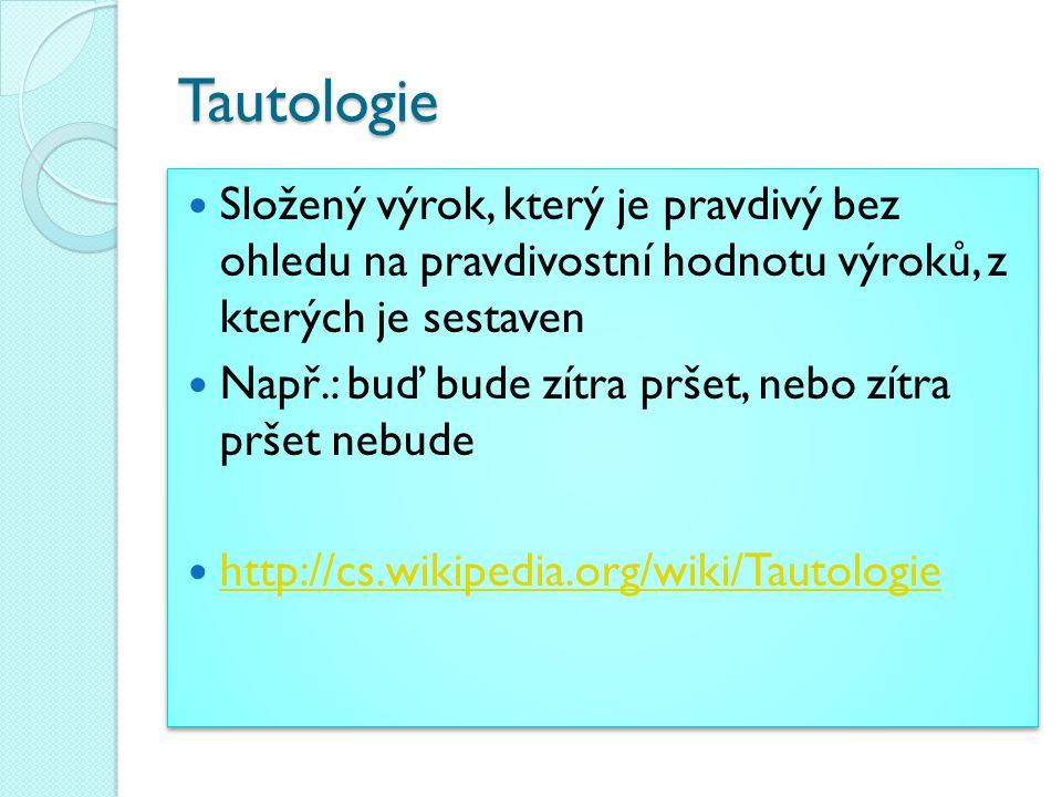 Dokaž, jestli se jedná o tautologii:  (A  B)  A  B AB AA BBABAB  (A  B)  A  B  (A  B)  A  B 11001001 10010111 01100111 00110111