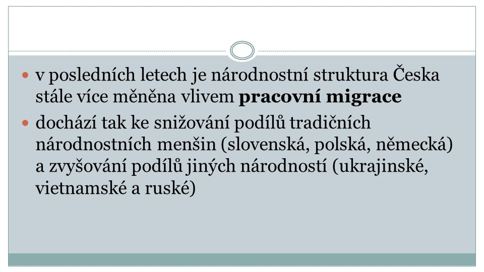 v posledních letech je národnostní struktura Česka stále více měněna vlivem pracovní migrace dochází tak ke snižování podílů tradičních národnostních