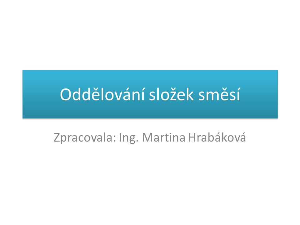 Oddělování složek směsí Zpracovala: Ing. Martina Hrabáková