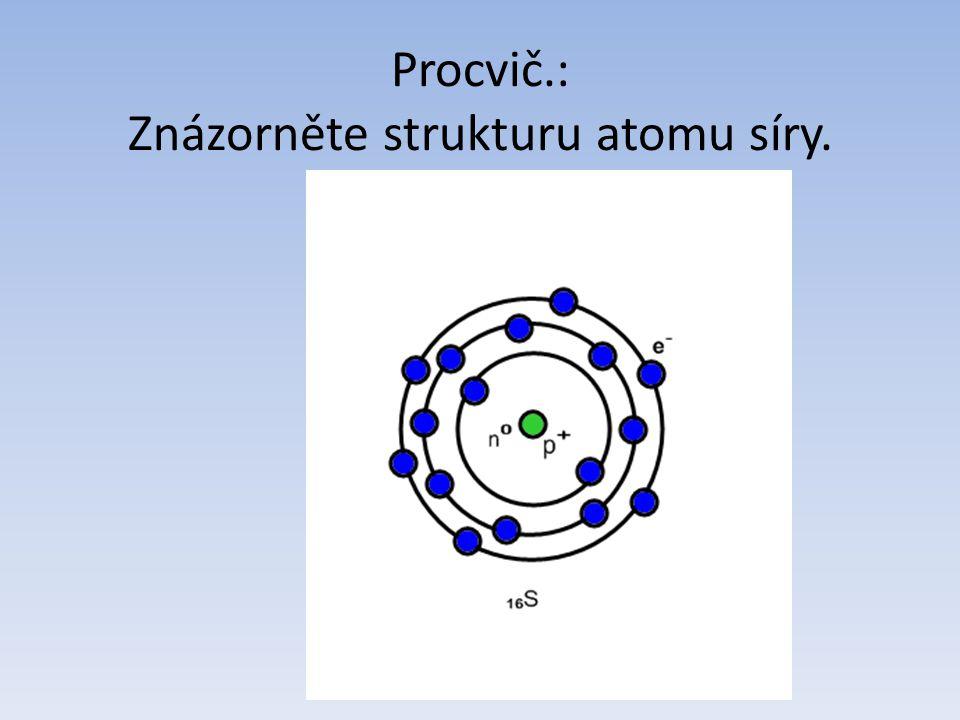 Procvič.: Znázorněte strukturu atomu síry.