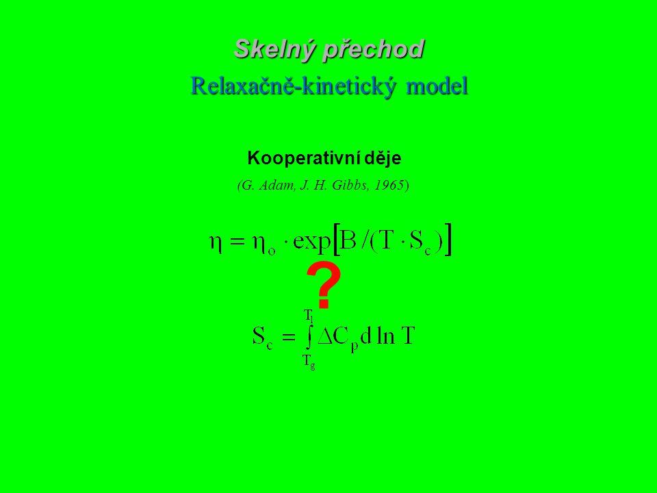 ? Kooperativní děje Skelný přechod Relaxačně-kinetický model (G. Adam, J. H. Gibbs, 1965)