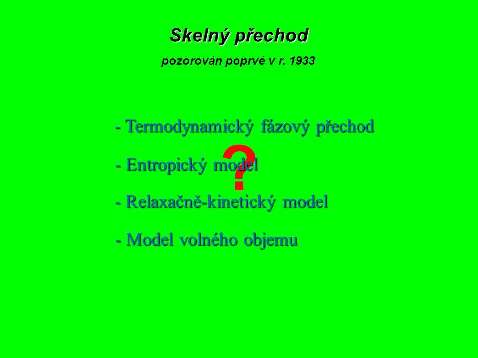 ? Skelný přechod pozorován poprvé v r. 1933 - Termodynamický fázový přechod - Entropický model - Relaxačně-kinetický model - Model volného objemu
