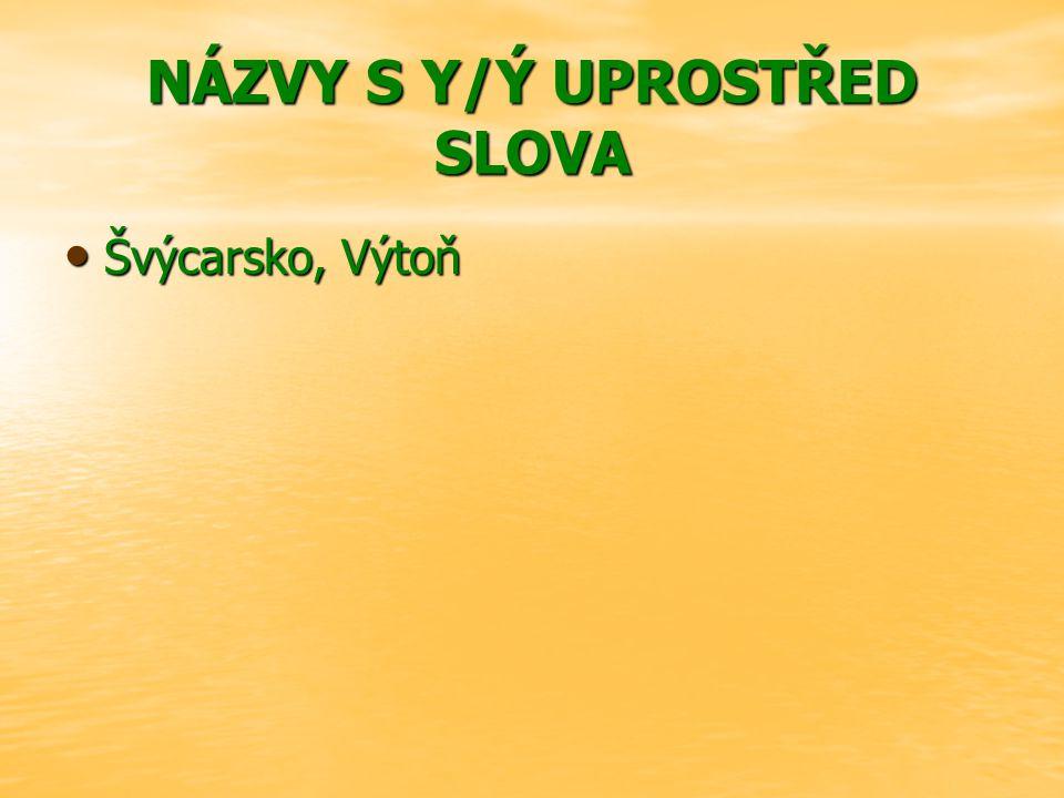 NÁZVY S Y/Ý UPROSTŘED SLOVA Švýcarsko, Výtoň