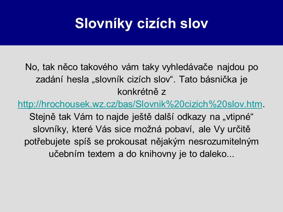 """Slovníky cizích slov No, tak něco takového vám taky vyhledávače najdou po zadání hesla """"slovník cizích slov"""". Tato básnička je konkrétně z http://hroc"""