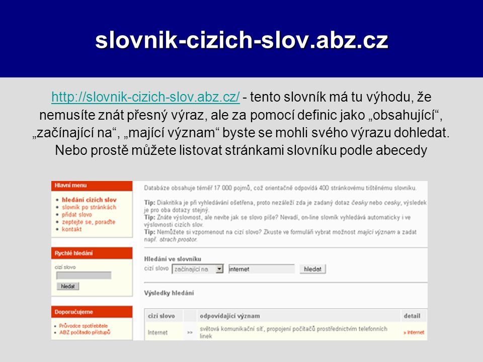 slovnik-cizich-slov.abz.cz http://slovnik-cizich-slov.abz.cz/http://slovnik-cizich-slov.abz.cz/ - tento slovník má tu výhodu, že nemusíte znát přesný