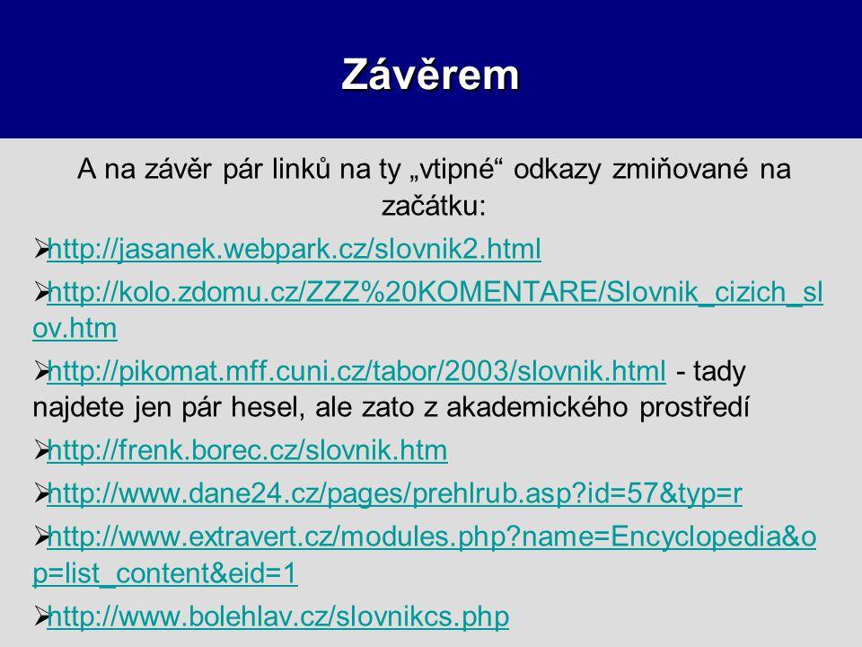 """Závěrem A na závěr pár linků na ty """"vtipné"""" odkazy zmiňované na začátku:  http://jasanek.webpark.cz/slovnik2.html http://jasanek.webpark.cz/slovnik2."""