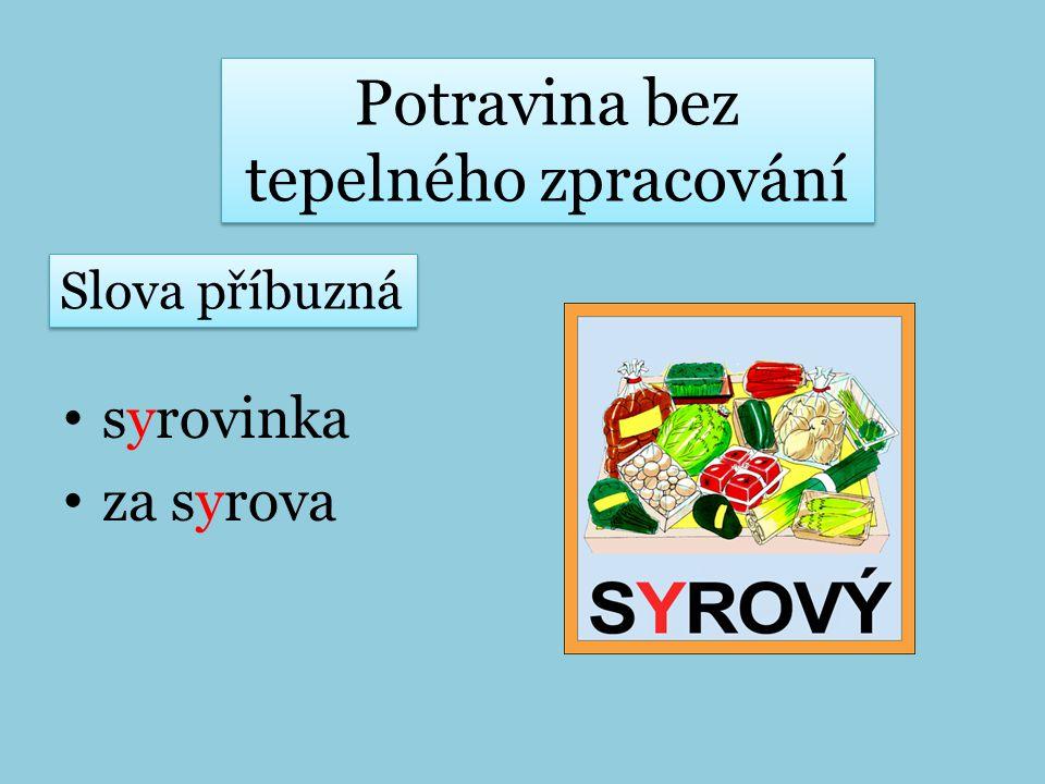 sýrový syreček syrovátka sýrař POZOR!! sýra (kousek sýra) x síra (nerost) Mléčný výrobek Slova příbuzná
