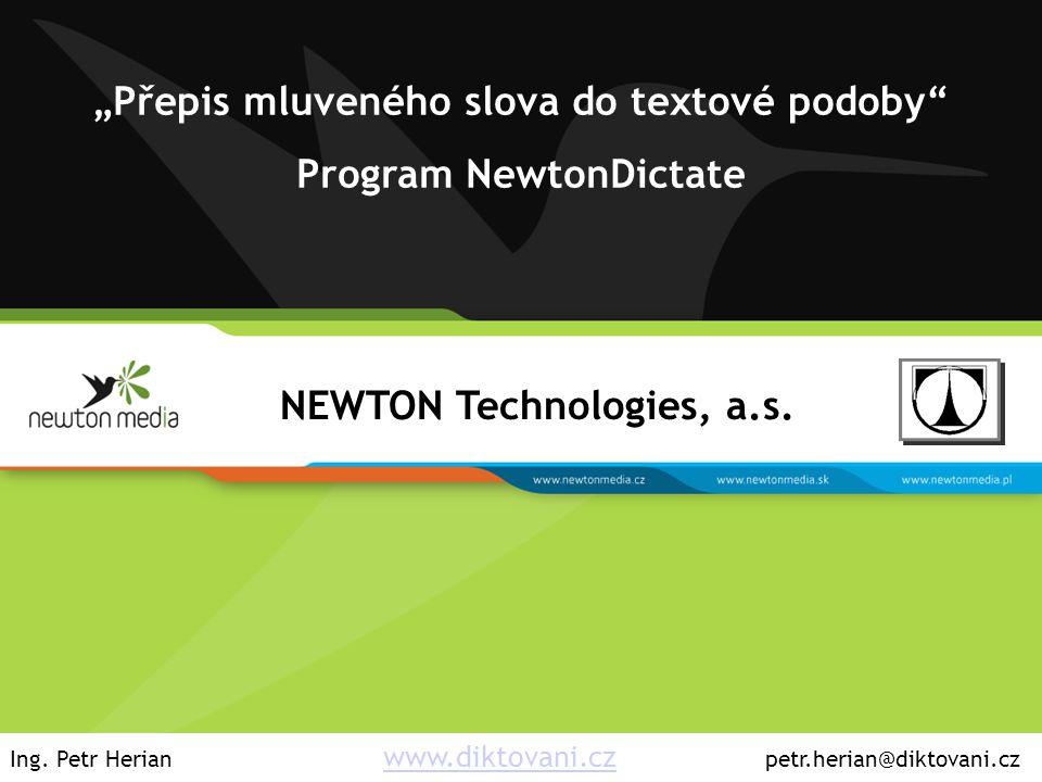 "NEWTON Technologies, a.s. ""Přepis mluveného slova do textové podoby"" Program NewtonDictate Ing. Petr Herian www.diktovani.cz petr.herian@diktovani.czw"