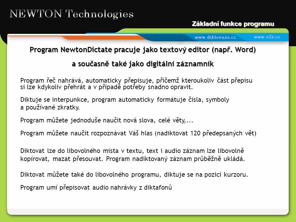 Základní funkce programu Program NewtonDictate pracuje jako textový editor (např. Word) a současně také jako digitální záznamník Program řeč nahrává,