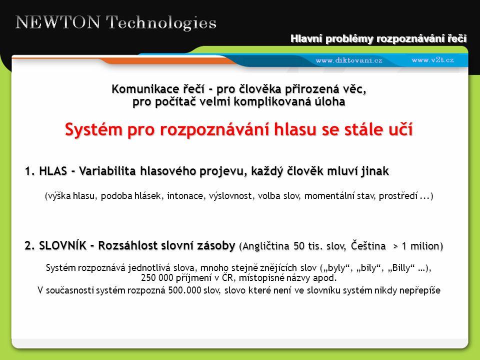 Komunikace řečí - pro člověka přirozená věc, pro počítač velmi komplikovaná úloha Systém pro rozpoznávání hlasu se stále učí 1. HLAS - Variabilita hla