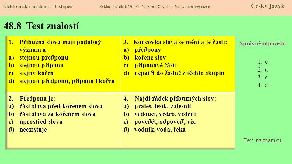48.8 Test znalostí Správné odpovědi: 1.c 2.a 3.c 4.a Test na známku Elektronická učebnice - I. stupeň Základní škola Děčín VI, Na Stráni 879/2 – přísp