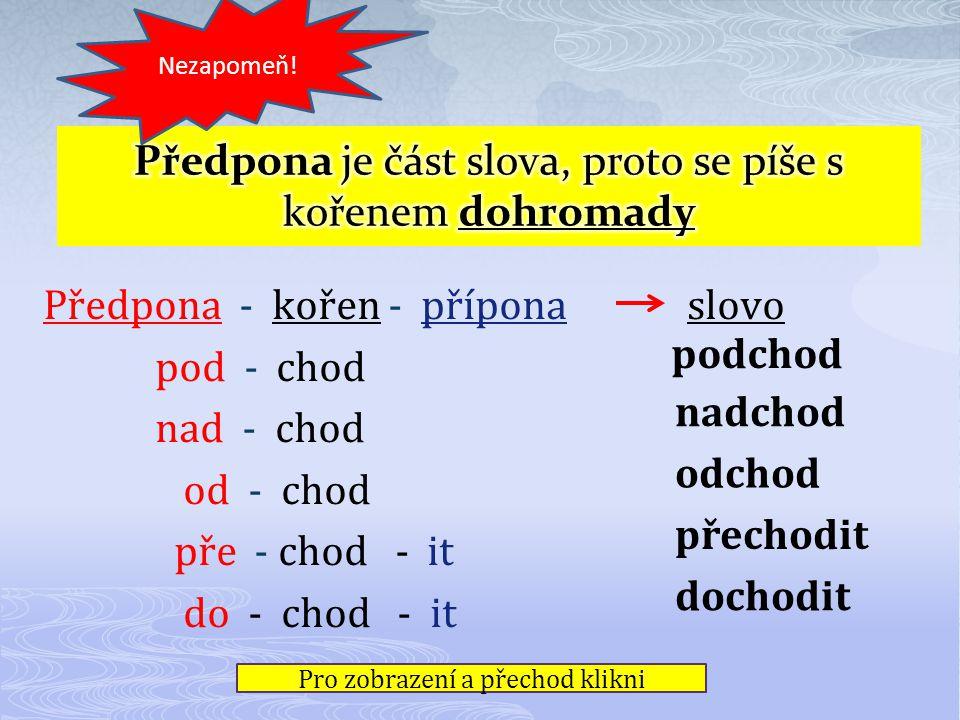 Předpona - kořen - přípona slovo pod - chod nad - chod od - chod pře - chod - it do - chod - it Nezapomeň.