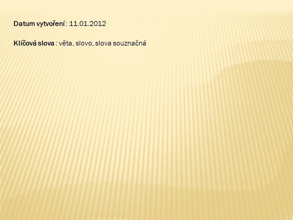 Datum vytvoření : 11.01.2012 Klíčová slova : věta, slovo, slova souznačná